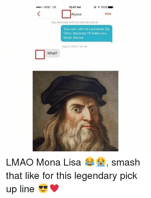 Anaconda, Leonardo Da Vinci, and Lmao: ...oo AT&T LTE  10:47 AM  100%  Alyssa  YOU MATCHED WITH ALYSSA ON 8/26/16  You can call me Leonardo Da  Vinci, because I'll make you  Moan Alyssa  Aug 31, 2016, AM  What? LMAO Mona Lisa 😂😭, smash that like for this legendary pick up line 😎♥️
