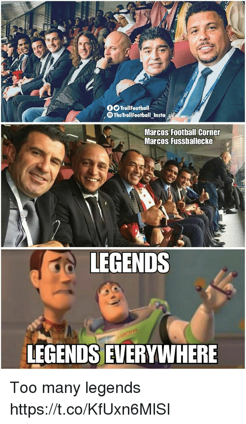 Football, Memes, and 🤖: OO TrollFootball  TheTrollFootball Insta  Marcos Football Corner  Marcos Fussballecke  LEGENDS  LEGENDS EVERYWHERE Too many legends https://t.co/KfUxn6MlSI