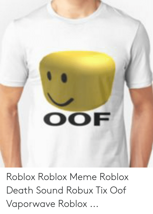 OOF Roblox Roblox Meme Roblox Death Sound Robux Tix Oof