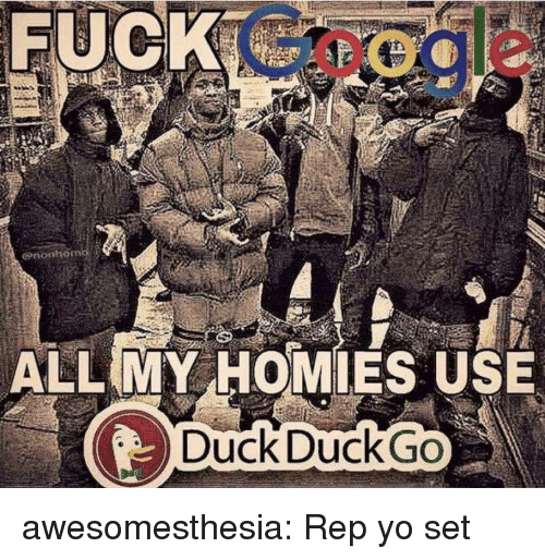 Tumblr, Yo, and Blog: oog e  ALL MY HOMIES USE  DuckDuckGO  UC awesomesthesia:  Rep yo set
