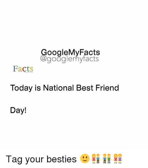 Best Friend, Facts, and Friends: oogleMy Facts  google my facts  Facts  Today is National Best Friend  Day! Tag your besties 🙂👫👬👭