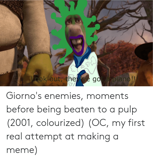 Meme, Piano, and Enemies: ook out, thee got a piano!!  7 Giorno's enemies, moments before being beaten to a pulp (2001, colourized) (OC, my first real attempt at making a meme)