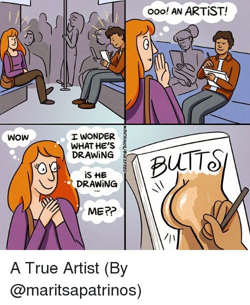 Memes, True, and Wow: ooo! AN ARTIST!  WONDER  WHAT HE'S  DRAWiNG  Wow  DRAWiNG  ME?? A True Artist (By @maritsapatrinos)