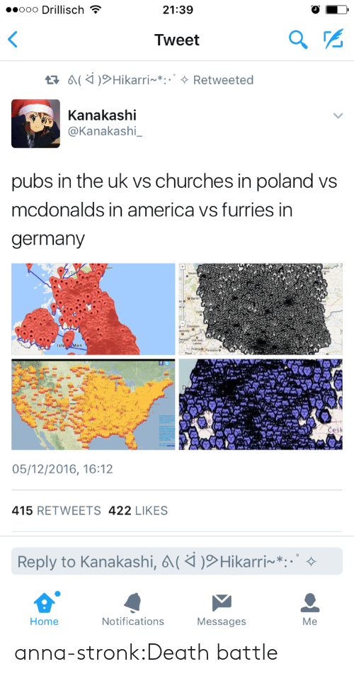 America, Anna, and McDonalds: ..ooo Drillisch  21:39  Tweet  Kanakashi  @Kanakashi_  pubs in the uk vs churches in poland vs  mcdonalds in america vs furries in  germany  05/12/2016, 16:12  415 RETWEETS 422 LIKES  Reply to Kanakashi,  Hikarri~*:.。  Home  Notifications  Messages  Me anna-stronk:Death battle