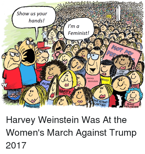 Nasty, Politics, and Trump: OOo  Show us your  CHolCE  nandS!  I'm da  Feminist!  NE  に  VER  CLIMATE  Harvey  ESIST  Weinstein  WOM  NASTY  C.  WE STAND  UNITED  SAVE  HEALTHCARE