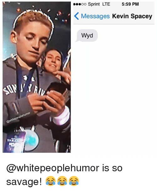 Memes, Savage, and Wyd: ooo Sprint LTE  Messages Kevin Spacey  Wyd @whitepeoplehumor is so savage! 😂😂😂