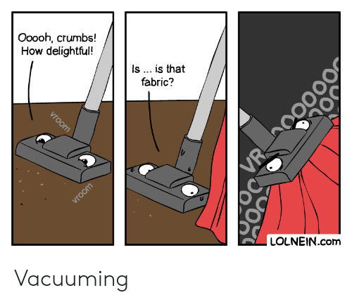 How, Com, and Ooooh: Ooooh, crumbs!  How delightful!  Is ... is that  fabric?  vroom  LOLNEIN.com  vroom  VR Vacuuming