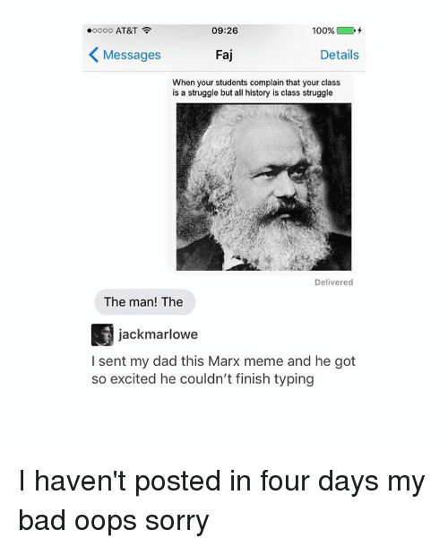 Excition: ooooo AT&T  09:26  100%  Messages  Faj  Details  When your students complain that your class  is a struggle but all history is class struggle  Delivered  The man! The  jackmarlowe  I sent my dad this Marx meme and he got  so excited he couldn't finish typing I haven't posted in four days my bad oops sorry