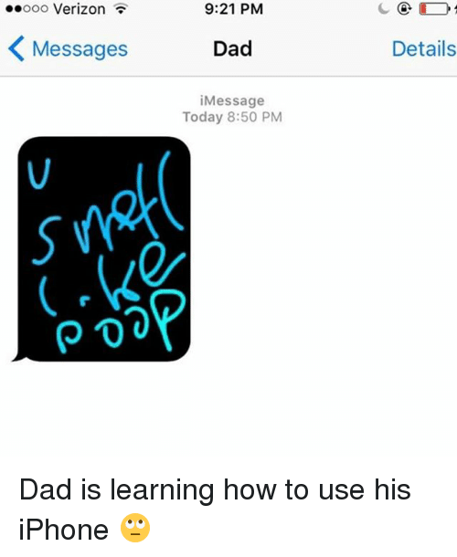 Dad, Iphone, and Verizon: ooooo Verizon  Messages  9:21 PM  Dad  i Message  Today 8:50 PM  Details Dad is learning how to use his iPhone 🙄