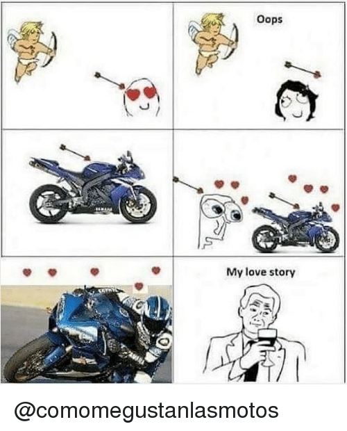 Love, Love Story, and Story: Oops  My love story @comomegustanlasmotos