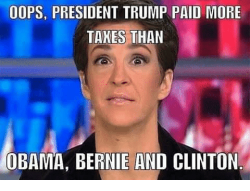 Memes, Obama, and Trump: OOPS, PRESIDENT TRUMP PAID MORE  TAKES THAN  OBAMA, BERNIE AND CLINTON