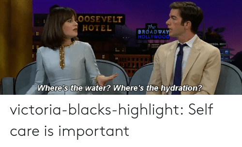 Tumblr, Blog, and Hotel: OOSEVELT  HOTEL  BROADWAY  HOLLYWOOD  Where's the water? Where's the hydration? victoria-blacks-highlight:  Self care is important