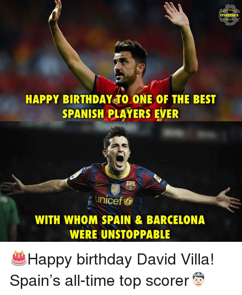 Barcelona, Birthday, and Memes: OOTBAL  memes  INSTA  HAPPY BIRTHDAY TO ONE OF THE BEST  SPANISH PLAYERS EVER  unicef&  WITH WHOM SPAIN & BARCELONA  WERE UNSTOPPABLE 🎂Happy birthday David Villa! Spain's all-time top scorer🤴🏻