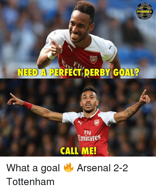Arsenal, Memes, and Emirates: OOTBALL  memes  INSTA  NEED A PERFECT DERBY GOAL?  Fly  Emirates  CALL ME! What a goal 🔥 Arsenal 2-2 Tottenham