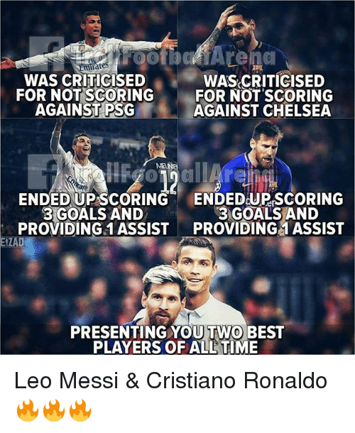 leo messi: ootboArena  rates  WAS CRITICISED  FOR NOT SCORING FOR NOT SCORING  WAS CRITICISED  AGAINST PSG  AGAINST CHELSEA  MEUNE  ENDED UP SCORING  3 GOALS AND  PROVIDING 1 ASSIST  ENDED UP SCORING  3 GOALS AND  PROVIDING 1 ASSIST  EIZAD  PRESENTING YOU TWO BEST  PLAYERS OF ALL TIME Leo Messi & Cristiano Ronaldo 🔥🔥🔥