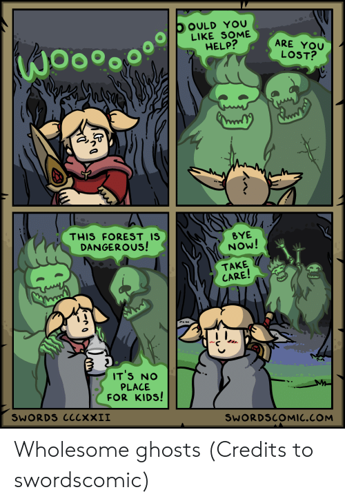 ghosts: OOULD YOU  LIKE SOME  HELP?  ARE YOU  LOST?  THIS FOREST IS  DANGEROUS!  BYE  NOW!  TAKE  CARE!  IT'S NO  PLACE  FOR KIDS!  SWORDS ClcxXII  SWORDSCOMIC.COM Wholesome ghosts (Credits to swordscomic)