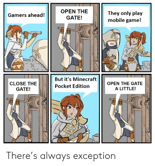 Minecraft, Game, and Mobile: OPEN THE  They only play  mobile game!  Gamers ahead!  GATE!  But it's Minecraft  OPEN THE GATE  CLOSE THE  Pocket Edition  A LITTLE!  GATE! There's always exception
