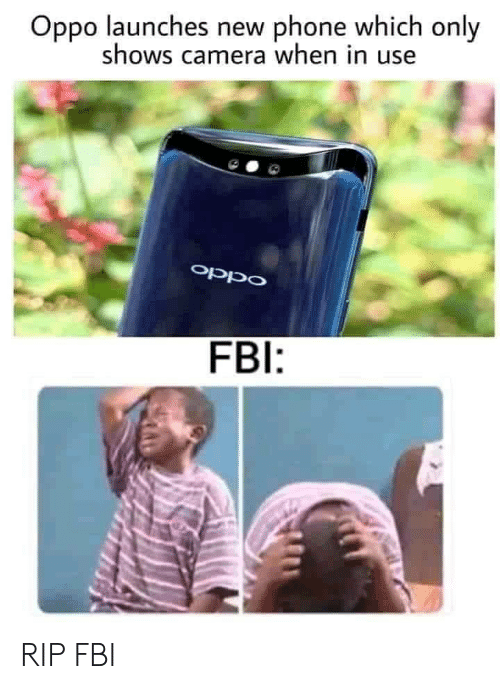 Fbi, Phone, and Camera: Oppo launches new phone which only  shows camera when in use  oppO  FBI: RIP FBI