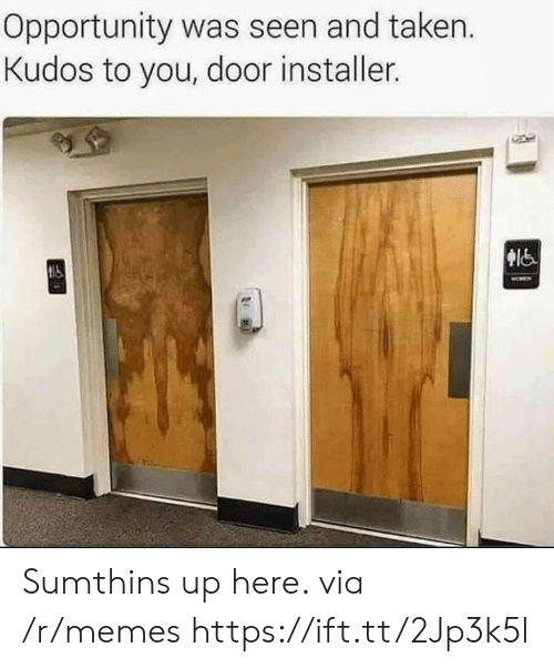 Opportunity: Opportunity was seen and taken.  Kudos to you, door installer. Sumthins up here. via /r/memes https://ift.tt/2Jp3k5l
