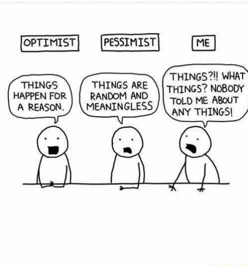 Memes, Reason, and 🤖: OPTIMISTI IPESSIMİSTI [ME  THINGSTHTNGS ETHINGS?!! WHAT  A REASON  ARE THINGS? NOBODY  HAPPEN FOR RANDOM AND  MEANINGLESS/TOLD ME ABOUT