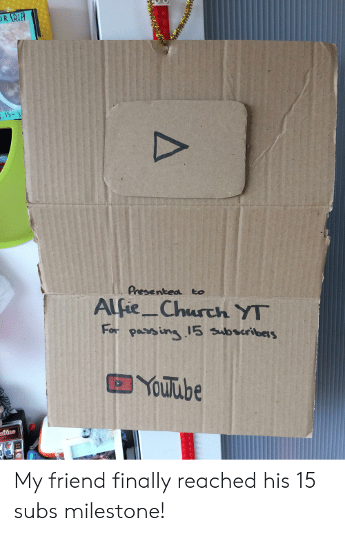 Church, youtube.com, and Dig: OR RIP  . 15-3  Presentea to  Alfie Church YT  For passing.15 ubseribers  YouTube  clidne  ALL  WIN  DIG  A My friend finally reached his 15 subs milestone!