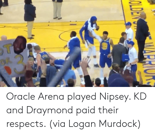Oracle, Via, and Oracle Arena: Oracle Arena played Nipsey. KD and Draymond paid their respects.   (via Logan Murdock)