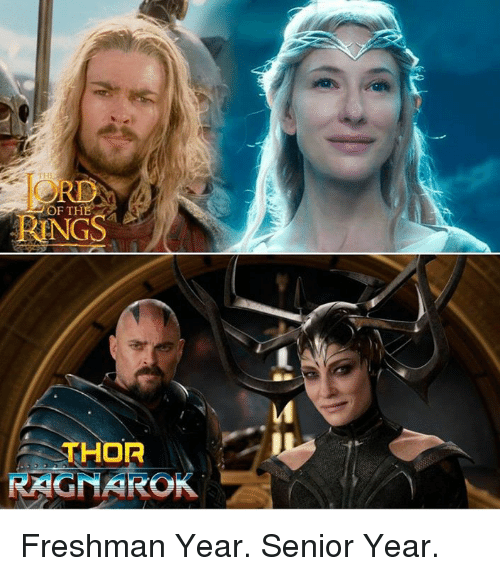 Memes, Thor, and Freshman Year: ORD  OF THE  RINGS  THOR  RAGNAROK Freshman Year. Senior Year.