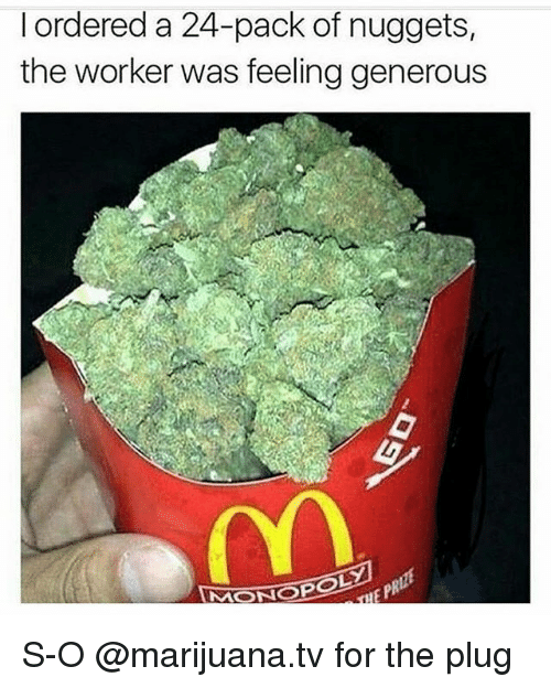 Memes, Marijuana, and 🤖: ordered a 24-pack of nuggets,  the worker was feeling generous  NONOPOL S-O @marijuana.tv for the plug