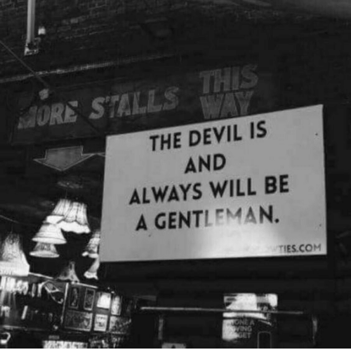 Devil, Com, and The Devil: ORE STALLs T  THE DEVIL IS  AND  ALWAYS WILL BE  A GENTLEMAN.  TIES.COM