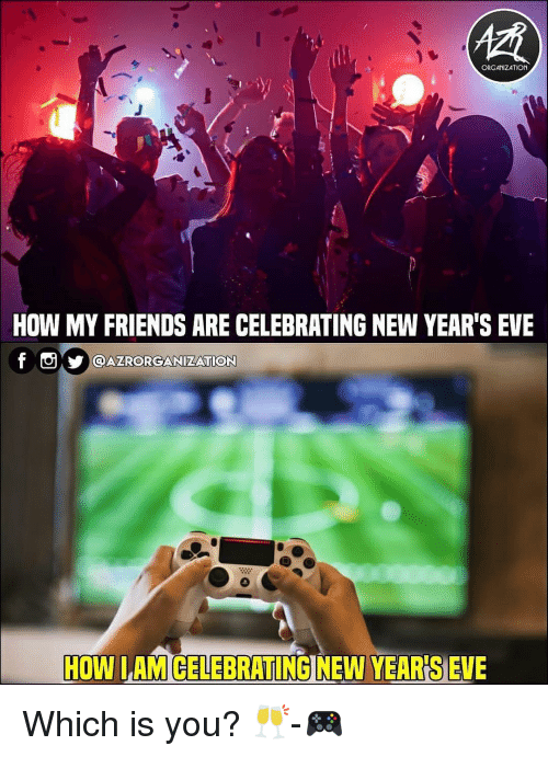 Friends, Memes, and New Year's: ORGANIZATION  HOW MY FRIENDS ARE CELEBRATING NEW YEAR'S EVE  f Oyl@AZRORGANİZATION  HOW LAMCELEBRATING NEW YEAR S EVE Which is you? 🥂-🎮
