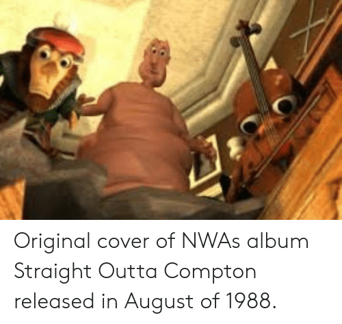 N.W.A.: Original cover of NWAs album Straight Outta Compton released in August of 1988.