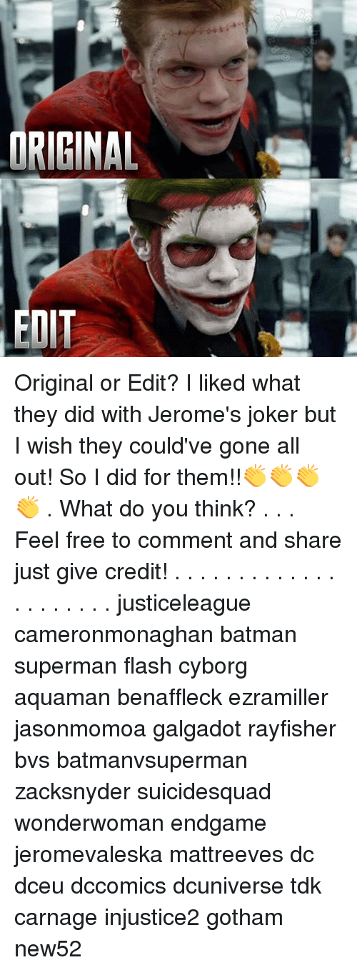 Batman, Joker, and Memes: ORIGINAL  EDT Original or Edit? I liked what they did with Jerome's joker but I wish they could've gone all out! So I did for them!!👏👏👏👏 . What do you think? . . . Feel free to comment and share just give credit! . . . . . . . . . . . . . . . . . . . . . justiceleague cameronmonaghan batman superman flash cyborg aquaman benaffleck ezramiller jasonmomoa galgadot rayfisher bvs batmanvsuperman zacksnyder suicidesquad wonderwoman endgame jeromevaleska mattreeves dc dceu dccomics dcuniverse tdk carnage injustice2 gotham new52