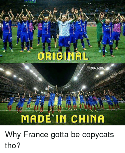 copycat: ORIGINAL  MADE IN CHINA Why France gotta be copycats tho?
