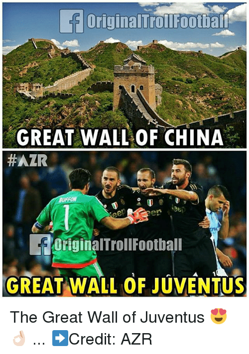Football, Memes, and China: Original TrollFootbart  GREAT WALL OF CHINA  #AZR  EoriginalTroll Football  GREAT WALL OF  JUVENTUS The Great Wall of Juventus 😍👌🏻 ... ➡️Credit: AZR