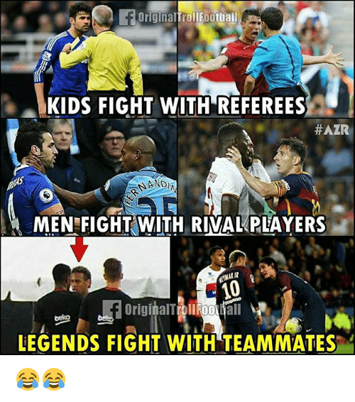 Memes, Kids, and Fight: OriginalTrollfootbail  -KIDS FIGHT WITHT REFEREES  #AZR  MEN FIGHT WITH RIVALKPLAYERS  OriginalTrollFoofall  LEGENDS FIGHT WITH TEAMMATES 😂😂