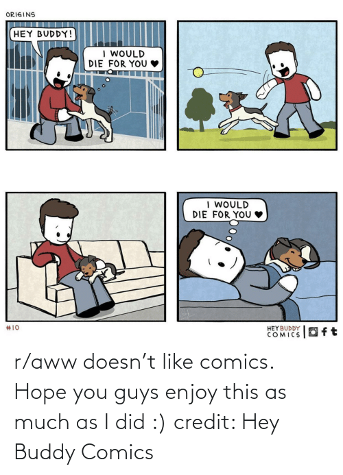 As Much As: ORIGINS  HEY BUDDY!  I WOULD  DIE FOR YOU  | WOULD  DIE  FOR YOU  #10  HEYBUDDY  COMICS  Oft r/aww doesn't like comics. Hope you guys enjoy this as much as I did :) credit: Hey Buddy Comics