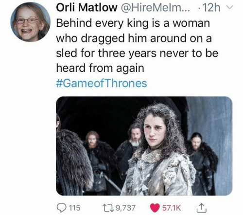 Orli: Orli Matlow @HireMelm...-12h ﹀  Behind every king is a woman  who dragged him around o  sled for three years never to be  n a  heard from again  #GameofThrones  9,73757.1K  115 0