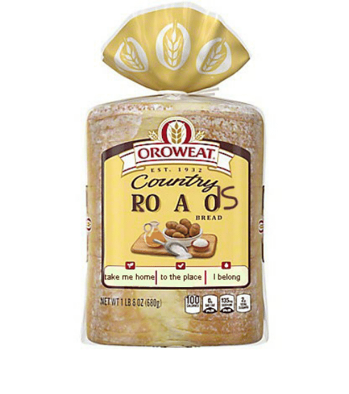 Almost Heaven: OROWEAT  EST. 1932  Country  RO A OS  BREAD  take me home to the place  I belong  100  135  NET WT 1 LB & 0Z (580) almost heaven