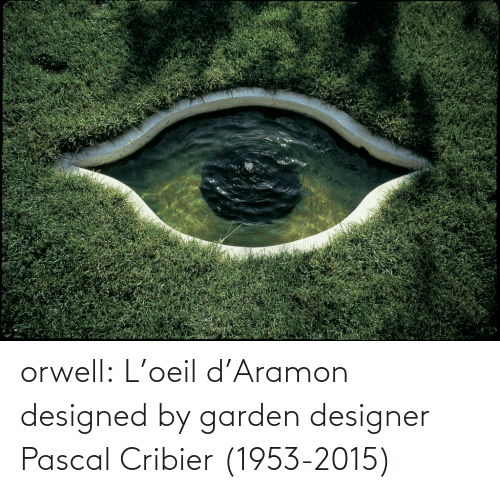 D: orwell: L'oeil d'Aramon designed by garden designer Pascal Cribier (1953-2015)
