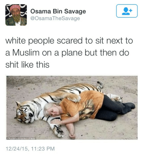 Savage: Osama Bin Savage  @OsamaTheSavage  white people scared to sit next to  a Muslim on a plane but then do  shit like this  12/24/15, 11:23 PM