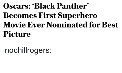 Gif, Oscars, and Superhero: Oscars: 'Black Panther'  Becomes First Superhero  Movie Ever Nominated for Best  Picture nochillrogers: