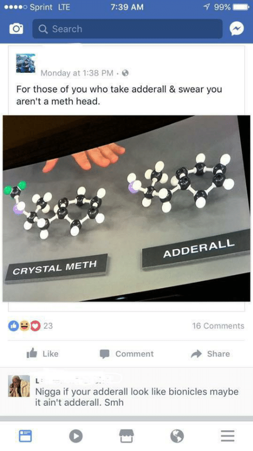 crystal: oSprint LTE  99%  7:39 AM  Search  Monday at 1:38 PM  For those of you who take adderall & swear you  aren't a meth head  ADDERALL  CRYSTAL METH  OUO 23  16 Comments  Like  Comment  Share  L  Nigga if your adderall look like bionicles maybe  it ain't adderall. Smh  II