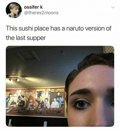 Naruto, The Last Supper, and Sushi: ossifer k  @theres2moons  T his sushi place has a naruto version of  the last supper