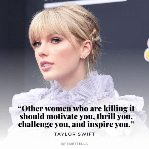 "Killing It: ""Other women who are killing it  should motivate you, thrill you,  challenge you, and inspire you.""  TAYLOR SWIFT  @FEMESTELLA"