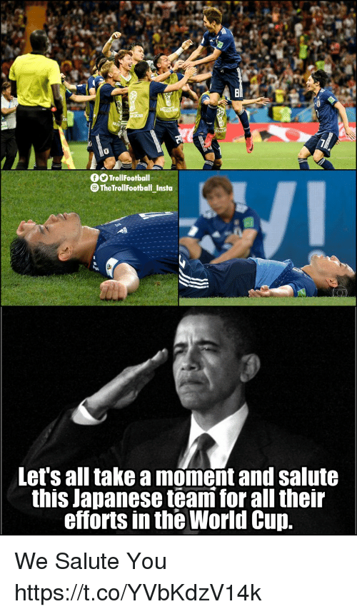 Memes, World Cup, and World: OTrollFootball  @TheTrollFootballInsta  Let's all take a moment and salute  this Japanese team for all their  efforts in the World Cup We Salute You https://t.co/YVbKdzV14k