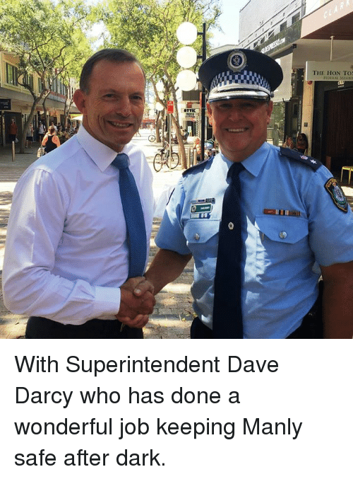 Dank, 🤖, and Hon: OTTIK  THE HON TOM  FEDERAL With Superintendent Dave Darcy who has done a wonderful job keeping Manly safe after dark.