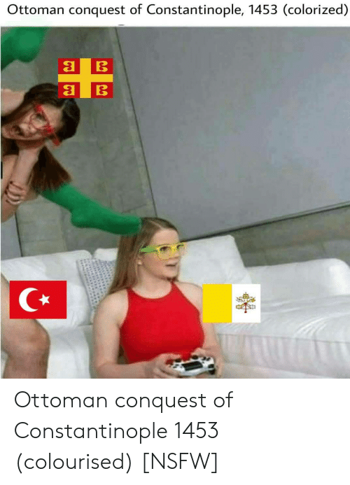 Nsfw, Ottoman, and Constantinople: Ottoman conquest of Constantinople, 1453 (colorized) Ottoman conquest of Constantinople 1453 (colourised) [NSFW]