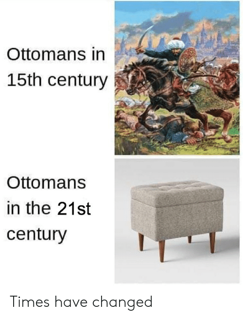 Memes, 🤖, and 21st Century: Ottomans in  15th century  Ottomans  in the 21st  century Times have changed
