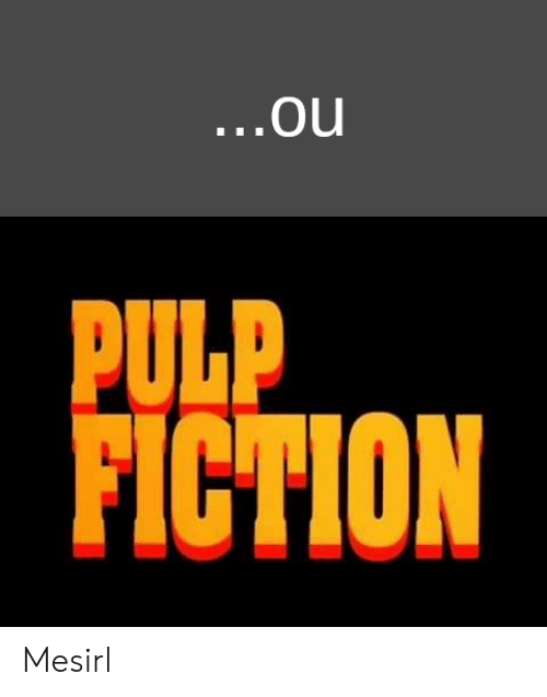 Pulp Fiction, Fiction, and Irl: ...ou  PULP  FICTION Mesirl