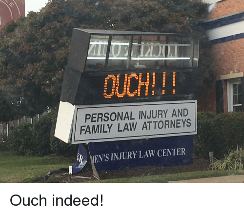 Family, Indeed, and Personal: OUCH!!  PERSONAL INJURY AND  FAMILY LAW ATTORNEYS  EN'S INJURY LAW CENTER Ouch indeed!